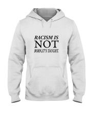 Racism Is Not Born:It's Taught Hooded Sweatshirt thumbnail