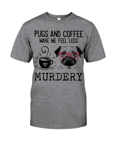 Pug and Coffee Make Me Feel Less Murdery