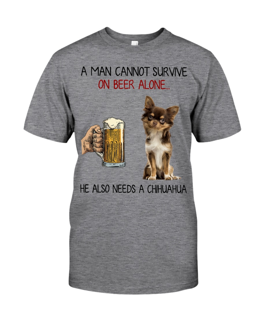 A Man cannot survive without Beer and a Chihuahua Classic T-Shirt