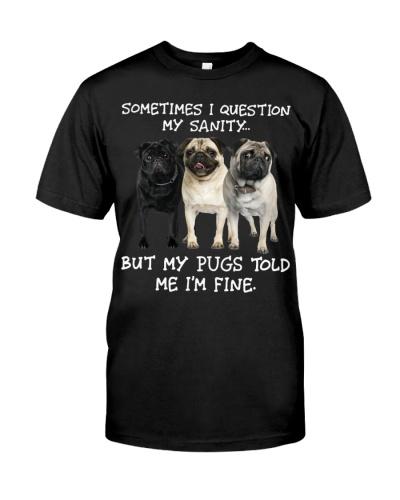 My Pugs Told Me I'm Fine