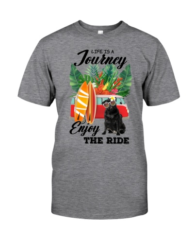 Life is a Journey Enjoy the Ride - Pug