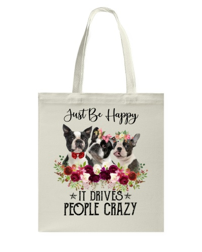 Boston Terrier - Just Be Happy It Drives People