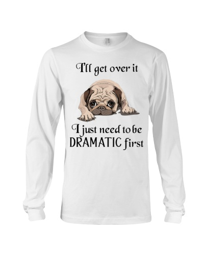 Pug- I just need to be Dramatic first