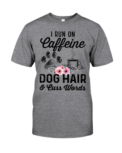 i run on caffeine dog hair cuss words