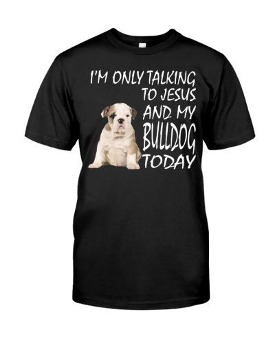 Only Talking to Jesus and my Bulldog