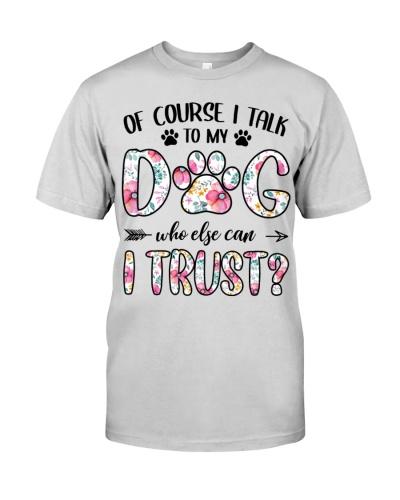 Of Course I Talk Dog I Trust
