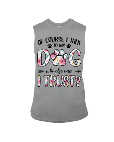 Of Course I Talk Dog I Trust