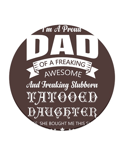 Proud Dad Of A Freaking Awesome Tattooed Daughter