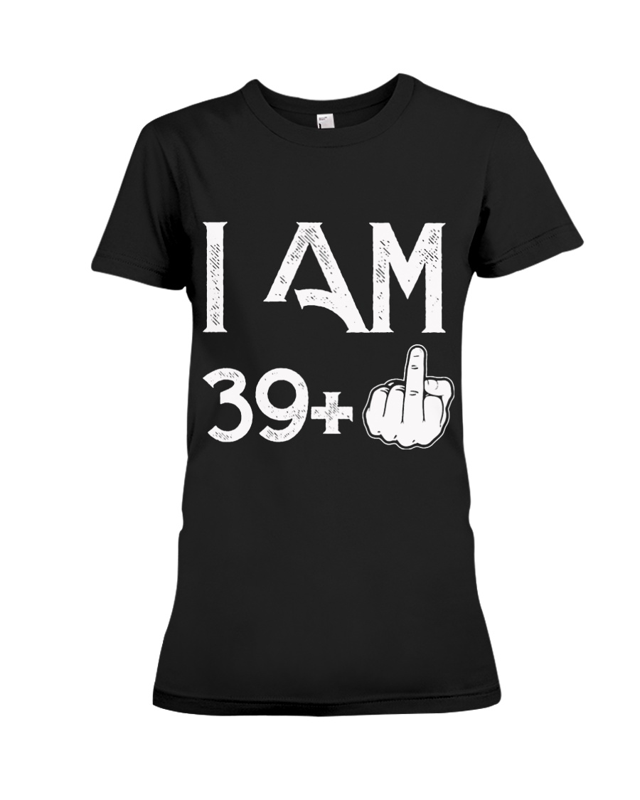 I am 39 40th birthday Premium Fit Ladies Tee
