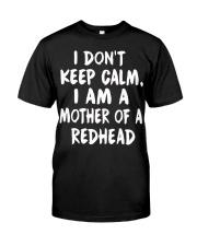 I don't keep calm I am a mother of a redhead Classic T-Shirt thumbnail