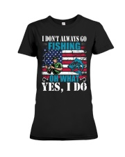 I don't always go fishing t-shirt Premium Fit Ladies Tee thumbnail