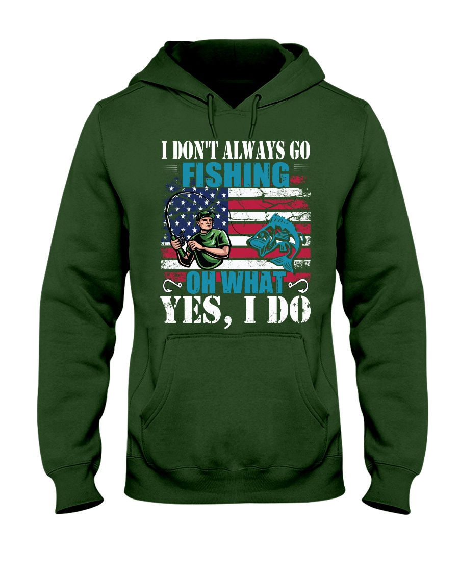I don't always go fishing t-shirt Hooded Sweatshirt