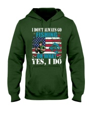I don't always go fishing t-shirt Hooded Sweatshirt front