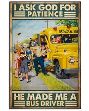 I Ask God For Patience He Made Me A Bus Driver 11x17 Poster front