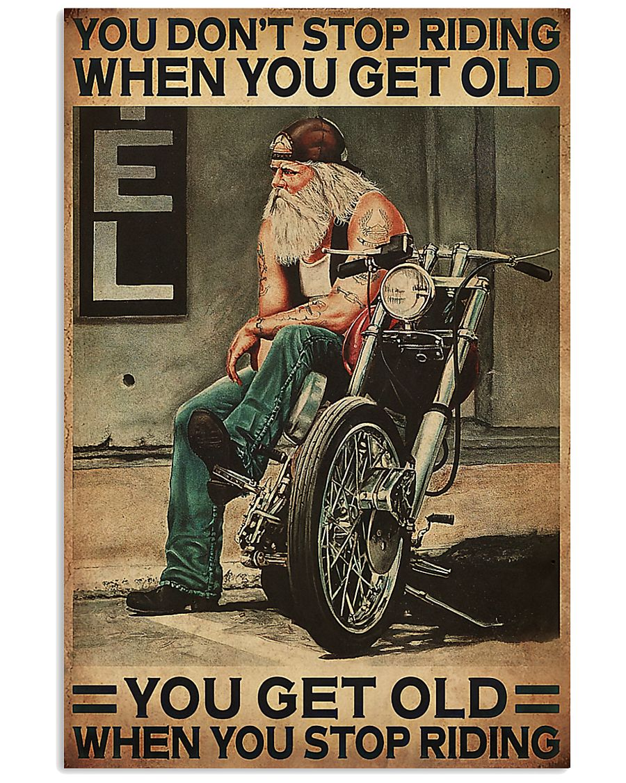 Motorcycle you don't stop riding when you get old you get old when you stop riding poster