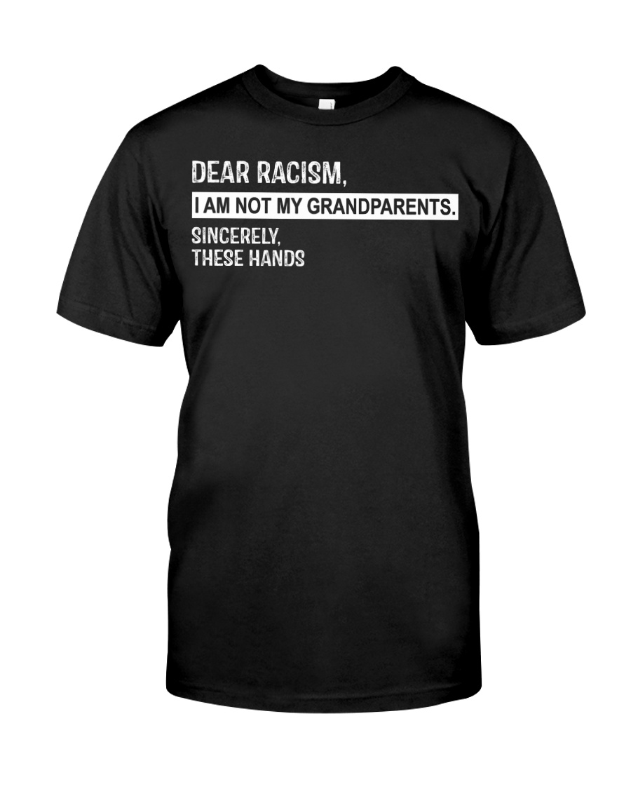 Dear Racism I am not my grandparents sincerely  Classic T-Shirt