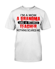 I'm a Mom a Grandma and a retired teacher Classic T-Shirt thumbnail