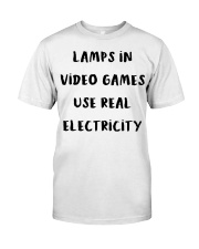 Lamps in video games use real electricity shirt Classic T-Shirt front