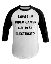 Lamps in video games use real electricity shirt Baseball Tee thumbnail
