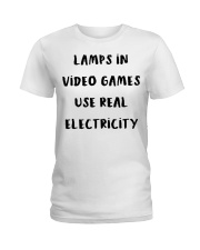 Lamps in video games use real electricity shirt Ladies T-Shirt thumbnail