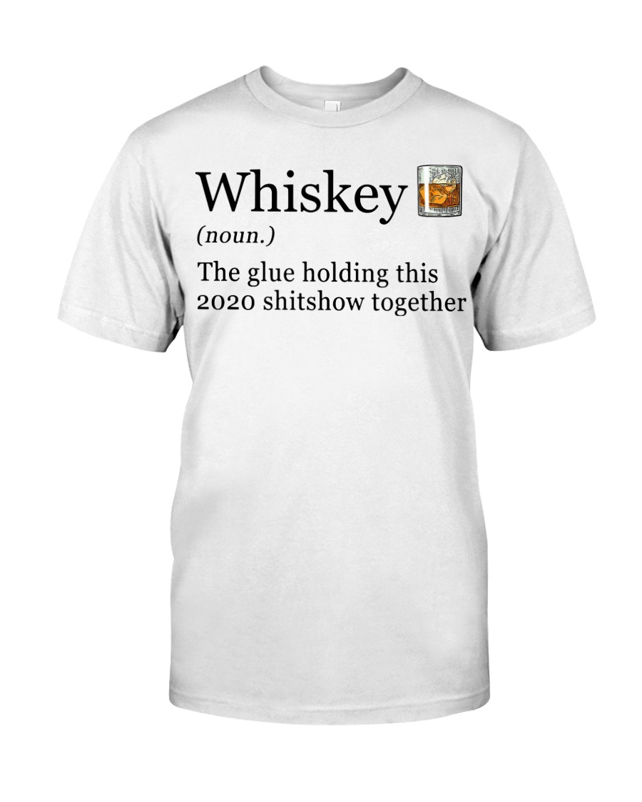 Whiskey The Glue Holding This 2020 Shitshow  Classic T-Shirt