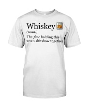 Whiskey The Glue Holding This 2020 Shitshow  Classic T-Shirt front