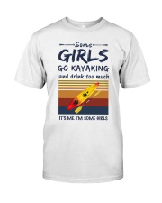 Some girls go kayaking and drink too much it's  Classic T-Shirt front
