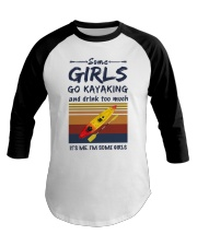 Some girls go kayaking and drink too much it's  Baseball Tee thumbnail