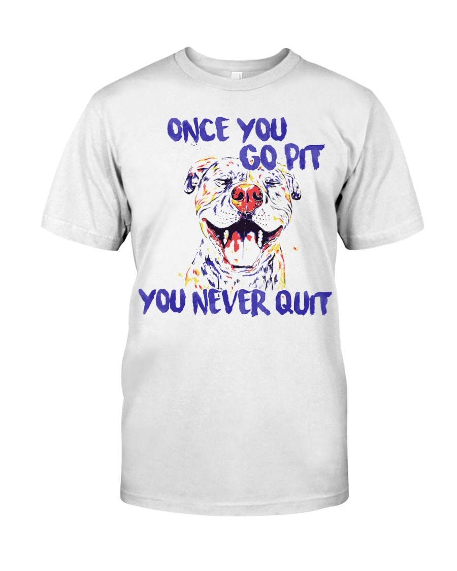 Pitbull You Go Pit  You Never Quit shirt Classic T-Shirt