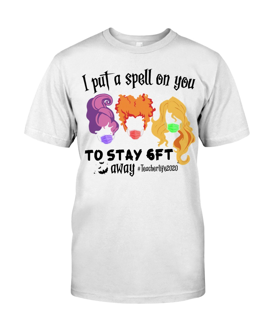 I Put A Spell On You To Stay 6ft Away Hocus  Classic T-Shirt