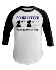 Police officer 2020 Not Quarantined T-shirt Baseball Tee thumbnail