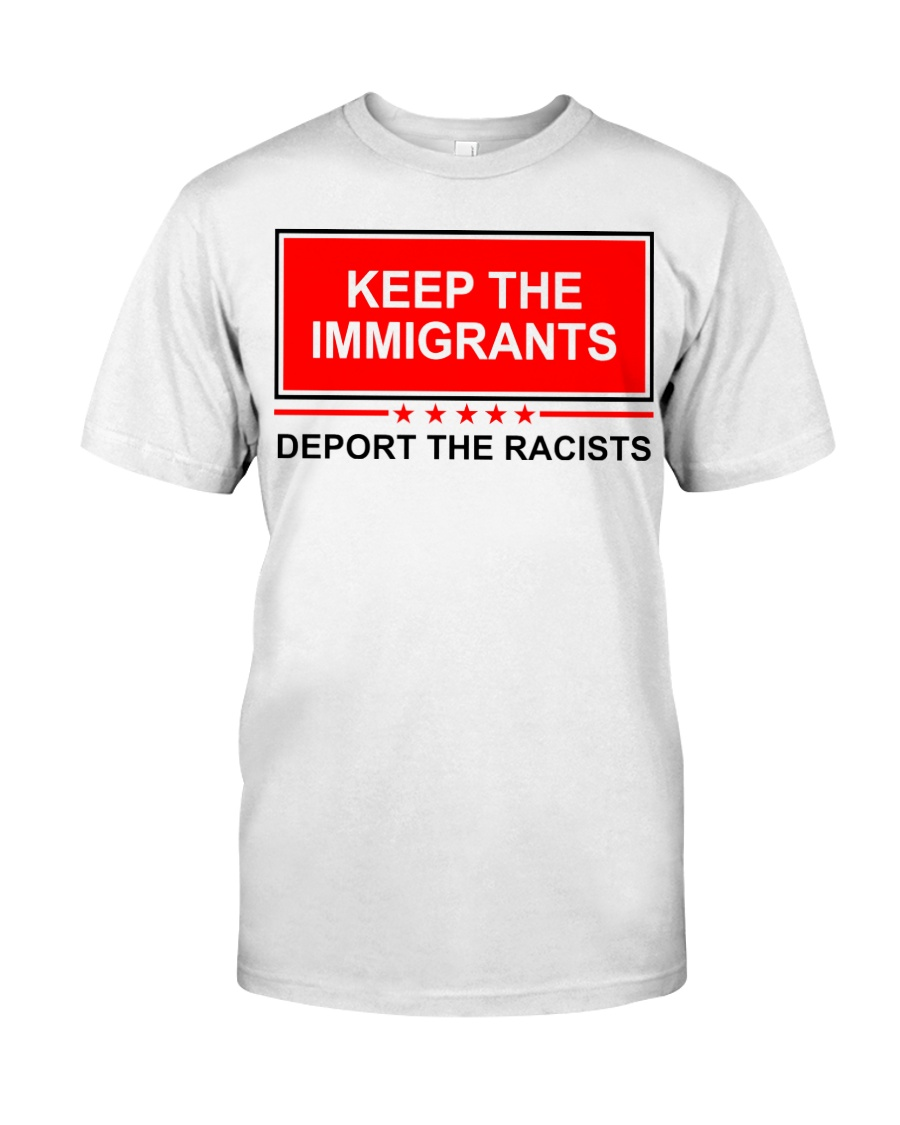 Keep the immigrants deport the racists shirt Classic T-Shirt