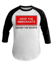 Keep the immigrants deport the racists shirt Baseball Tee thumbnail