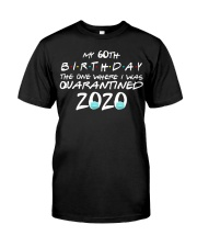 My 60th birthday the one where I was quarantined Classic T-Shirt front