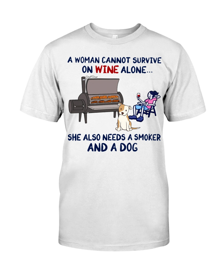 woman wine alone she also needs smoker and dog  Classic T-Shirt