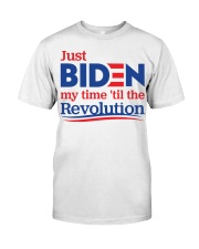 Just biden my time 'til the revolution T-shirt Classic T-Shirt front