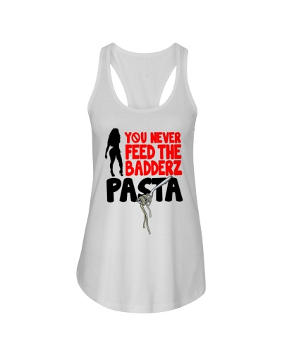 You Never Feed The Badderz Pasta shirt
