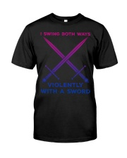 LGBT I swing both ways violently with an Sword  Classic T-Shirt front