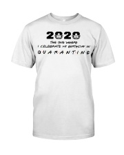 2020 the one where I celebrate my birthday in  Classic T-Shirt front