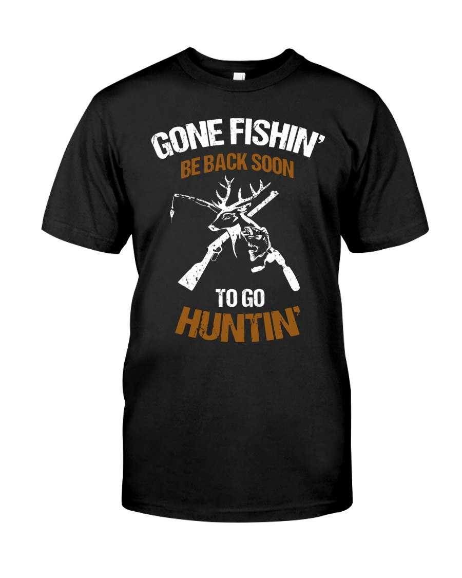 Gone fishing' be back soon to go hunting shirt Classic T-Shirt