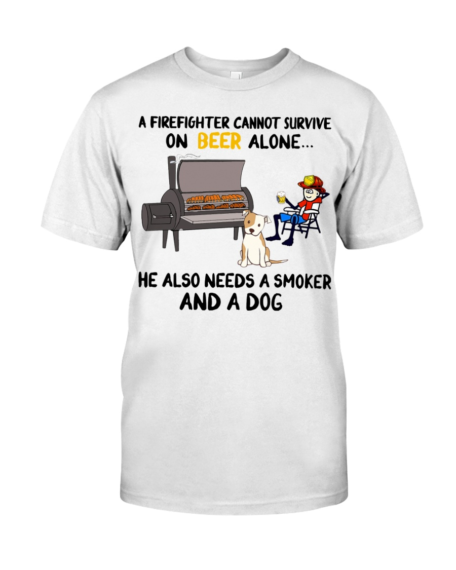 Firefighter beer needs a smoker and a dog shirt Classic T-Shirt