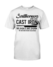 Southerners are like cast iron we don't get Classic T-Shirt front