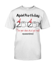 April Birthday 2020 the year when shit got real  Classic T-Shirt front