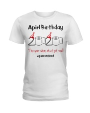 April Birthday 2020 the year when shit got real  Ladies T-Shirt thumbnail
