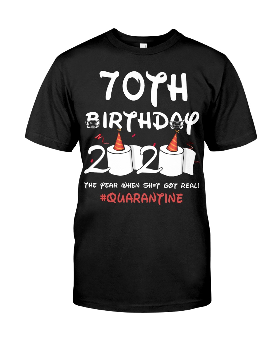 70th birthday 2020 the year when shit got real Classic T-Shirt