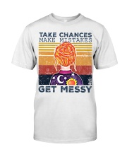 Take Chances make mistakes Get messy shirt Classic T-Shirt front