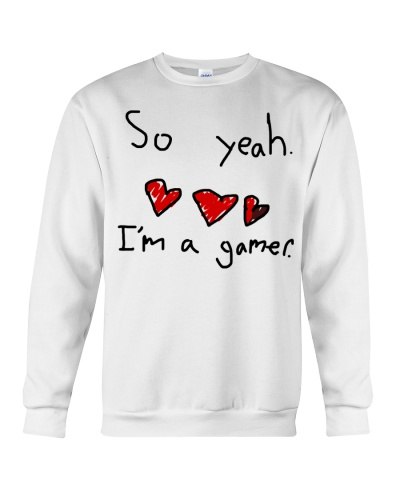 So yeah I'm a gamer shirt