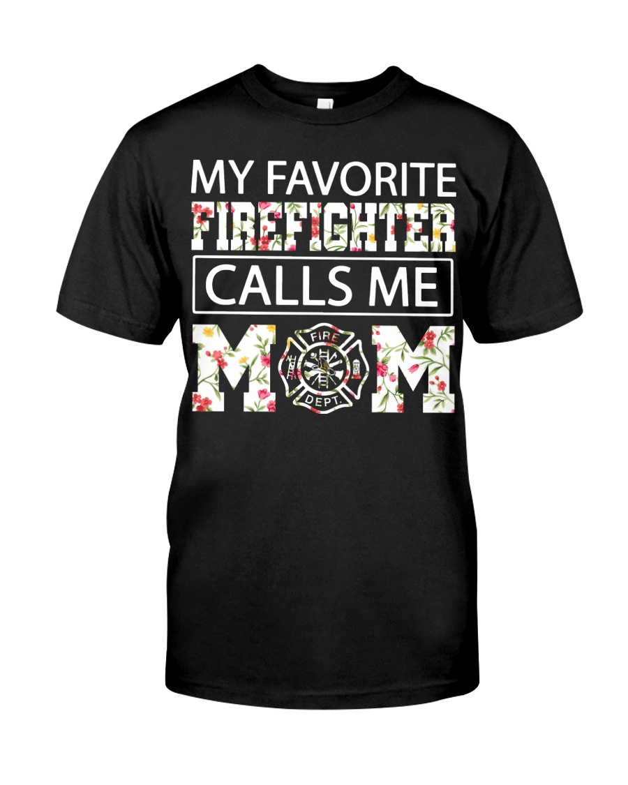 My favorite firefighter calls me mom shirt Classic T-Shirt