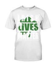 Irish Lives Matter shirt Classic T-Shirt front