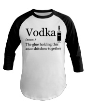 Vodka The Glue Holding This 2020 Shitshow To Baseball Tee thumbnail